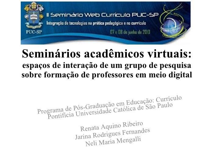 Seminários acadêmicos virtuais:  espaços de interação de um grupo de pesquisa sobre formação de professores em meio digita...