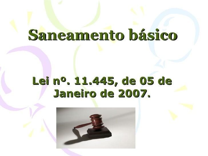 Saneamento básicoLei nº. 11.445, de 05 de    Janeiro de 2007.