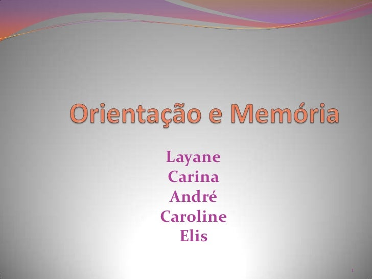 Orientação e Memória <br />Layane<br />Carina<br />André <br />Caroline<br />Elis <br />1<br />