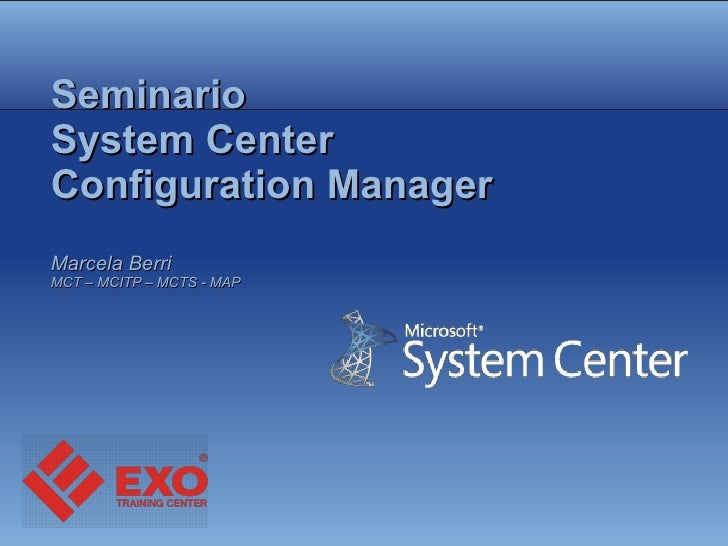 Seminario System Center Configuration Manager Marcela Berri  MCT – MCITP – MCTS - MAP