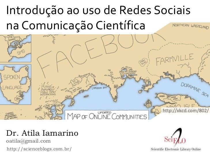 Introdução ao uso de Redes Sociaisna Comunicação Científica                              http://xkcd.com/802/Dr. Atila Iam...