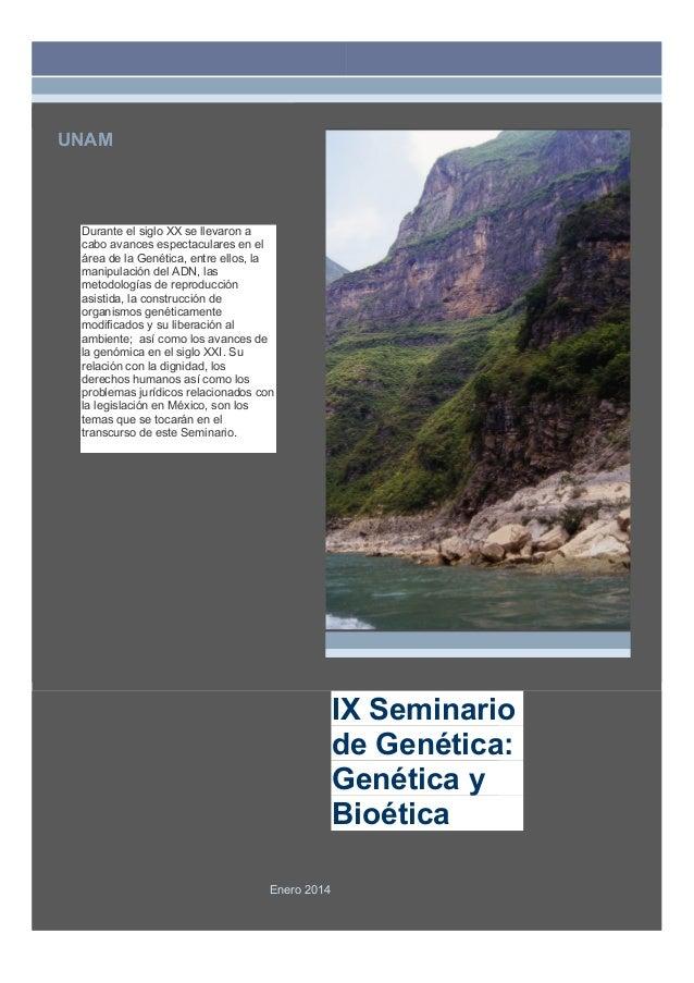 UNAM  Durante el siglo XX se llevaron a cabo avances espectaculares en el área de la Genética, entre ellos, la manipulació...