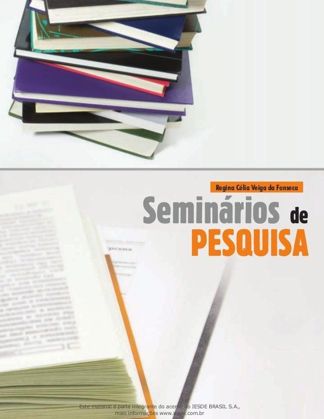 Seminários de Pesquisa Seminários de Pesquisa Regina Célia Veiga da Fonseca Fundação Biblioteca Nacional ISBN 978-85-387-2...