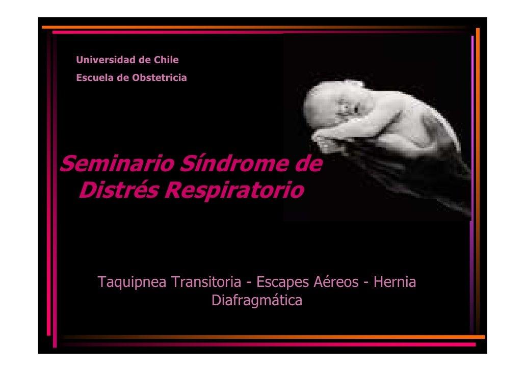Universidad de Chile  Escuela de Obstetricia     Seminario Síndrome de  Distrés Respiratorio        Taquipnea Transitoria ...