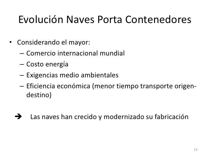 Evolución Naves Porta Contenedores• Considerando el mayor:   – Comercio internacional mundial   – Costo energía   – Exigen...