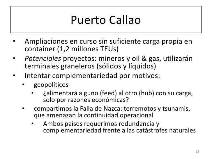 Puerto Callao•       Ampliaciones en curso sin suficiente carga propia en        container (1,2 millones TEUs)•       Pote...