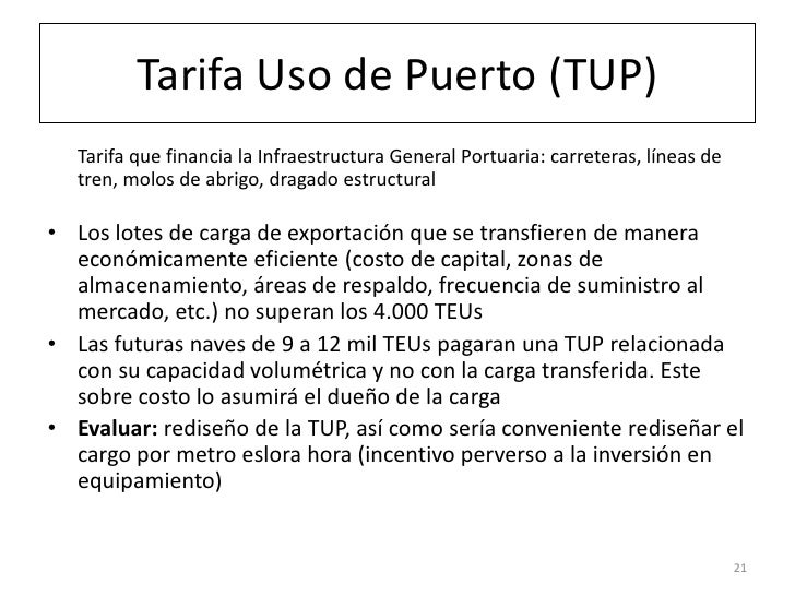 Tarifa Uso de Puerto (TUP)  Tarifa que financia la Infraestructura General Portuaria: carreteras, líneas de  tren, molos d...