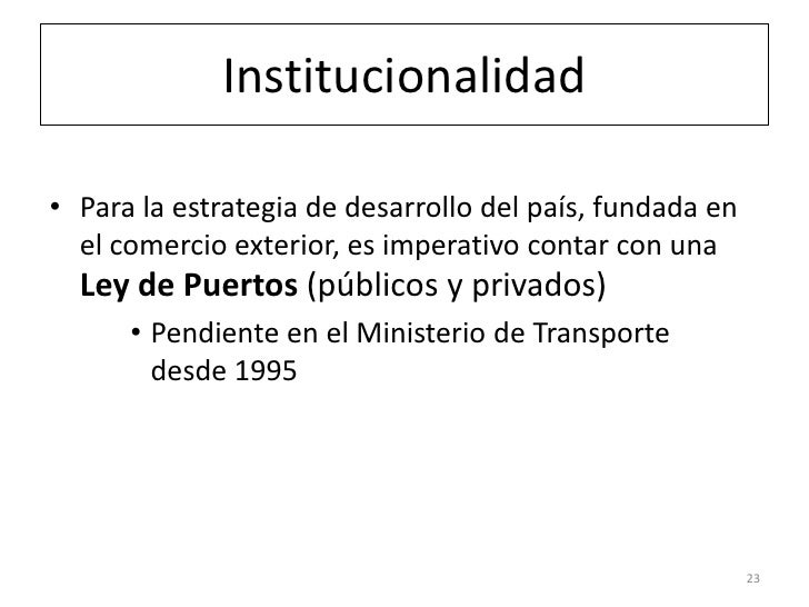 Institucionalidad• Para la estrategia de desarrollo del país, fundada en  el comercio exterior, es imperativo contar con u...