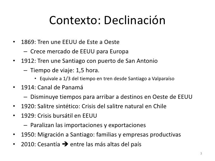 Contexto: Declinación• 1869: Tren une EEUU de Este a Oeste   – Crece mercado de EEUU para Europa• 1912: Tren une Santiago ...