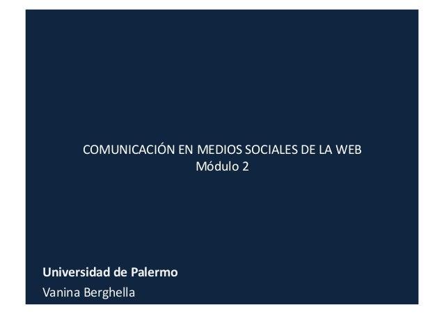 COMUNICACIÓN  EN  MEDIOS  SOCIALES  DE  LA  WEB   Módulo  2   Universidad  de  Palermo   Vanina  ...