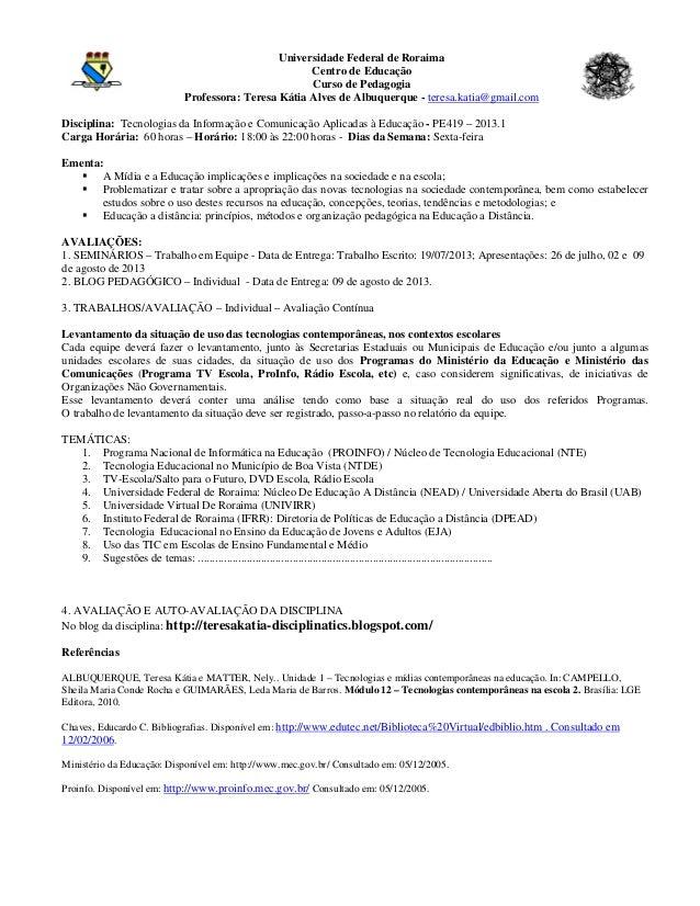 Universidade Federal de RoraimaCentro de EducaçãoCurso de PedagogiaProfessora: Teresa Kátia Alves de Albuquerque - teresa....