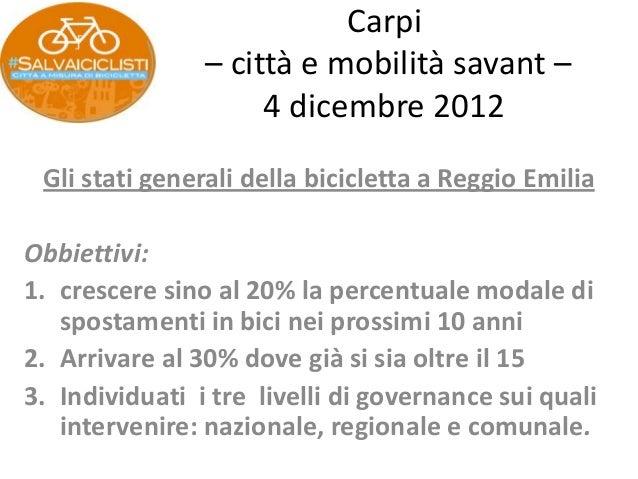 Carpi                – città e mobilità savant –                     4 dicembre 2012 Gli stati generali della bicicletta a...