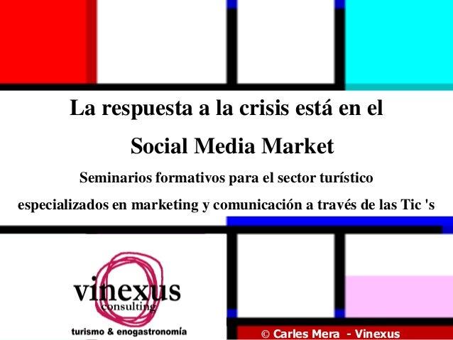 La respuesta a la crisis está en el                 Social Media Market         Seminarios formativos para el sector turís...