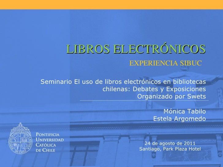 LIBROS ELECTRÓNICOS EXPERIENCIA SIBUC Seminario El uso de libros electrónicos en bibliotecas chilenas: Debates y Exposicio...