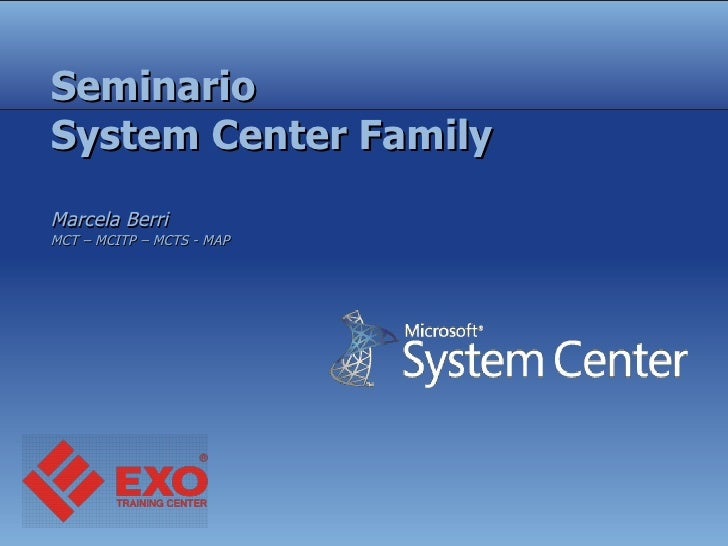 Seminario System Center Family Marcela Berri  MCT – MCITP – MCTS - MAP