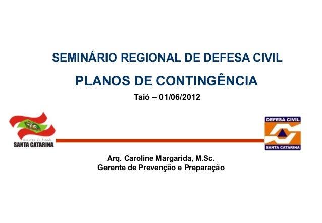 SEMINÁRIO REGIONAL DE DEFESA CIVIL Taió – 01/06/2012 Arq. Caroline Margarida, M.Sc. Gerente de Prevenção e Preparação PLAN...