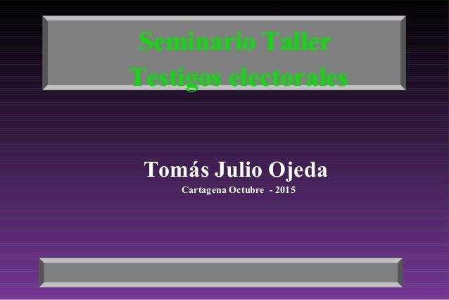 Seminario Taller Testigos electorales Tomás Julio Ojeda Cartagena Octubre - 2015