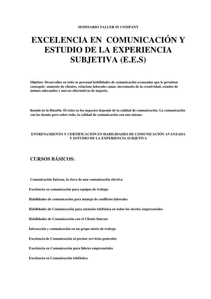 SEMINARIO TALLER IN COMPANYEXCELENCIA EN COMUNICACIÓN Y ESTUDIO DE LA EXPERIENCIA SUBJETIVA (E.E.S) Objetivo: Desarrolla...