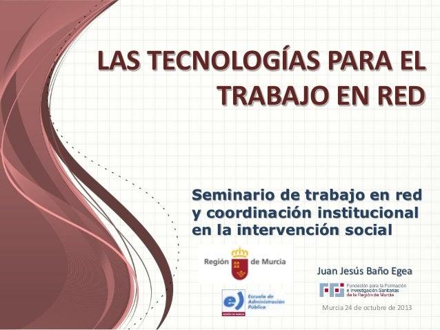 LAS TECNOLOGÍAS PARA EL TRABAJO EN RED Seminario de trabajo en red y coordinación institucional en la intervención social ...