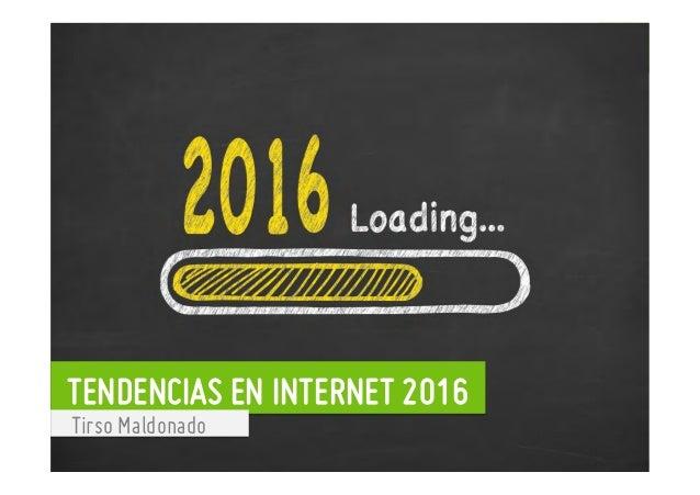 Departamento de Marketing - Social Learn 1 TENDENCIAS EN INTERNET 2016 Tirso Maldonado