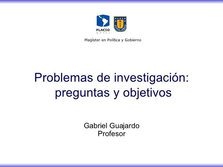 Gabriel Guajardo Profesor Problemas de investigación:  preguntas y objetivos