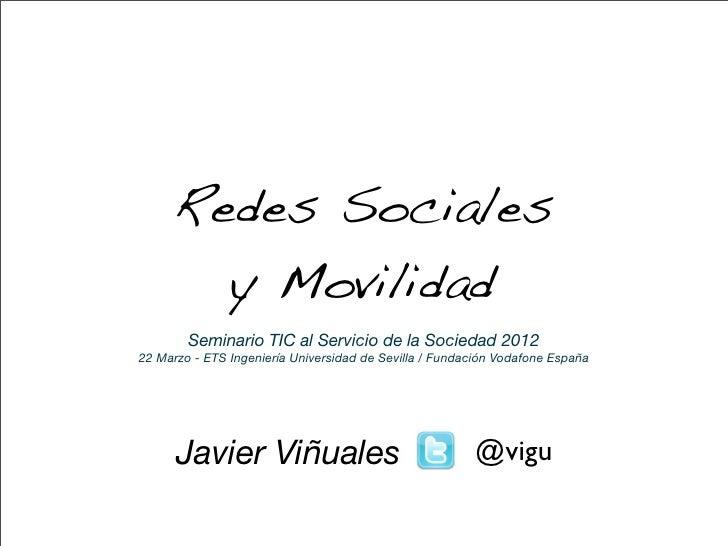 Redes Sociales       y Movilidad        Seminario TIC al Servicio de la Sociedad 201222 Marzo - ETS Ingeniería Universidad...