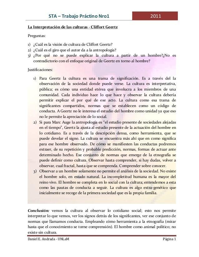 STA – Trabajo Práctino Nro1  2011  La Interpretación de las culturas - Cliffort Geertz Preguntas: 1) ¿Cuál es la visión de...