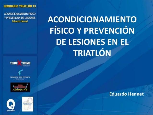 ACONDICIONAMIENTO FÍSICO Y PREVENCIÓN DE LESIONES EN EL TRIATLÓN Eduardo Hennet