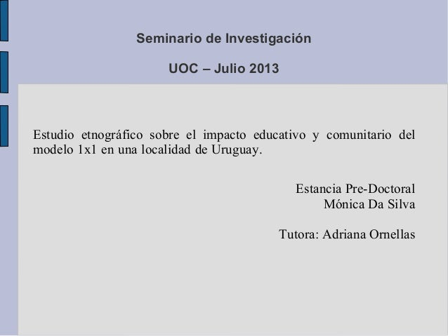 Seminario de Investigación UOC – Julio 2013 Estudio etnográfico sobre el impacto educativo y comunitario del modelo 1x1 en...
