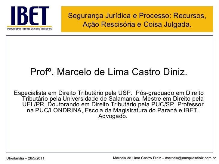 Segurança Jurídica e Processo: Recursos, Ação Rescisória e Coisa Julgada. <ul><li>Profº. Marcelo de Lima Castro Diniz. </l...
