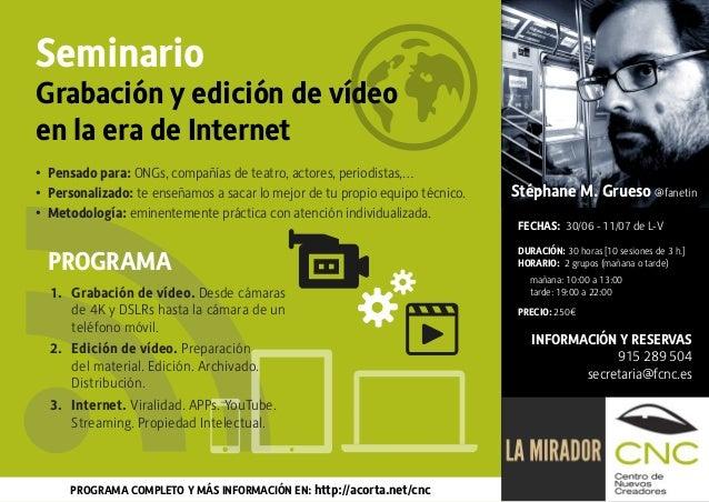 Seminario Grabación y edición de vídeo en la era de Internet PROGRAMA FECHAS: 30/06 - 11/07 de L-V DURACIÓN: 30 horas [10 ...