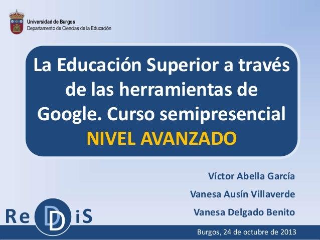 Universidad de Burgos Departamento de Ciencias de la Educación  La Educación Superior a través de las herramientas de Goog...