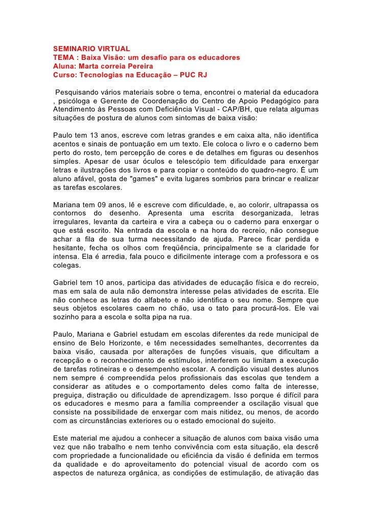 SEMINARIO VIRTUAL TEMA : Baixa Visão: um desafio para os educadores Aluna: Marta correia Pereira Curso: Tecnologias na Edu...
