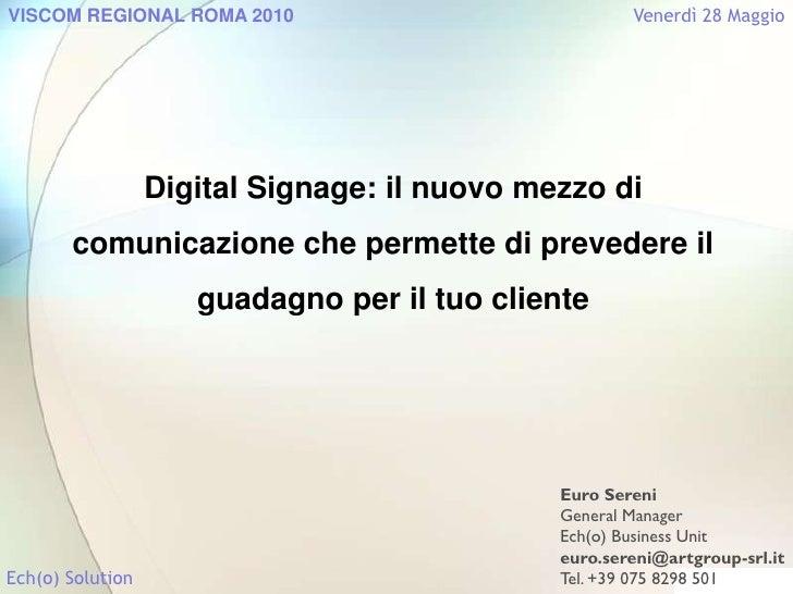 Digital Signage: il nuovo mezzo di comunicazione che permette di prevedere il guadagno per il tuo cliente<br />Euro Sereni...