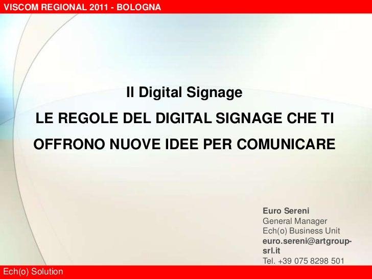 Il Digital Signage<br />LE REGOLE DEL DIGITAL SIGNAGE CHE TI OFFRONO NUOVE IDEE PER COMUNICARE<br />Euro Sereni<br />Gener...