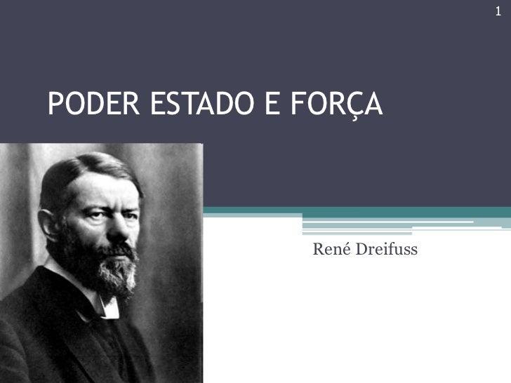 1PODER ESTADO E FORÇA               René Dreifuss