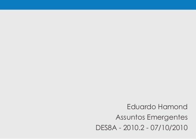 Eduardo Hamond Assuntos Emergentes DES8A - 2010.2 - 07/10/2010