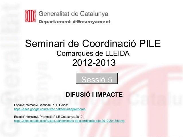 Neus LorenzoNeus LorenzoSeminari de Coordinació PILEComarques de LLEIDA2012-2013Sessió 5Espai d'intercanvi Seminari PILE L...