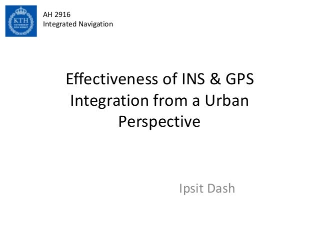 AH 2916Integrated Navigation      Effectiveness of INS & GPS       Integration from a Urban              Perspective      ...