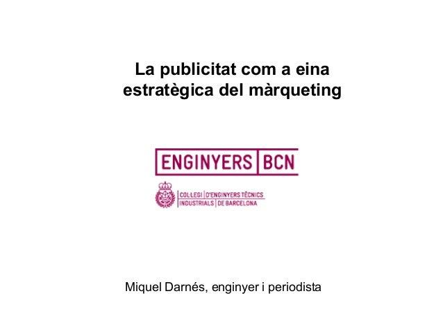 La publicitat com a einaestratègica del màrquetingMiquel Darnés, enginyer i periodista