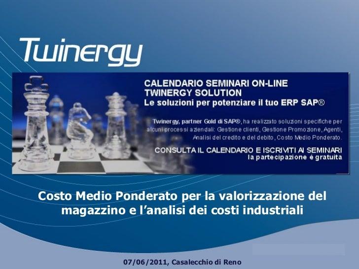 Costo Medio Ponderato per la valorizzazione del magazzino e l'analisi dei costi industriali 07/06/2011, Casalecchio di Reno