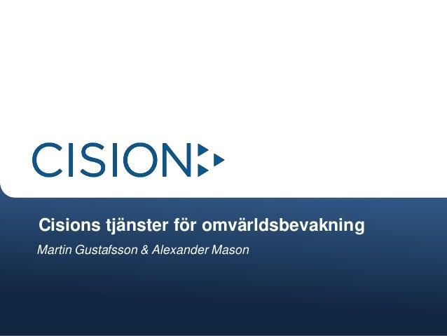 Cisions tjänster för omvärldsbevakningMartin Gustafsson & Alexander Mason