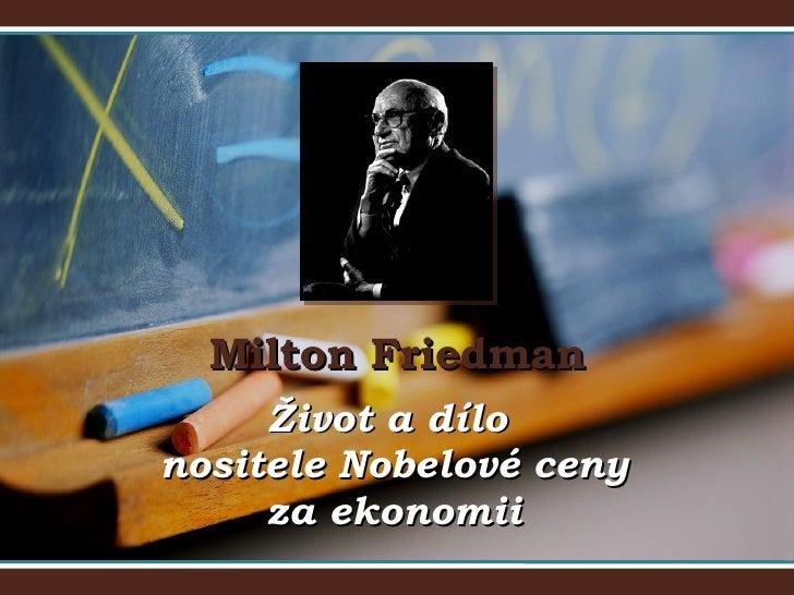 Milton Friedman Život a dílo  nositele Nobelové ceny za ekonomii