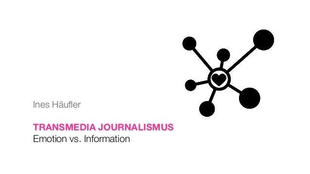 Ines Häufler TRANSMEDIA JOURNALISMUS Emotion vs. Information