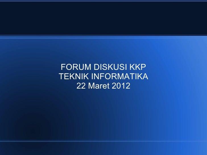 FORUM DISKUSI KKPTEKNIK INFORMATIKA   22 Maret 2012