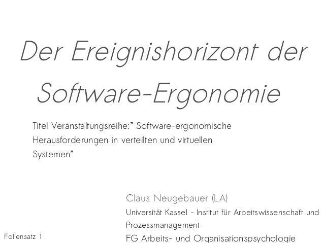 Der Ereignishorizont der Software-Ergonomie Claus Neugebauer (LA) Universität Kassel - Institut für Arbeitswissenschaft un...