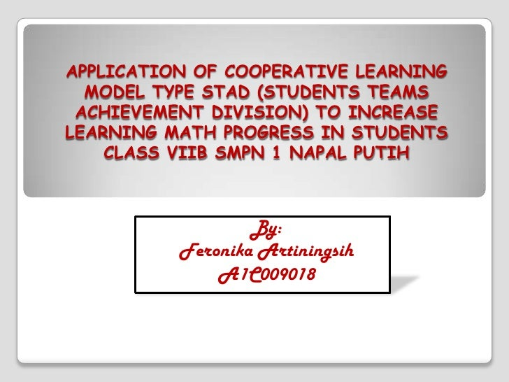 APPLICATION OF COOPERATIVE LEARNING  MODEL TYPE STAD (STUDENTS TEAMS ACHIEVEMENT DIVISION) TO INCREASELEARNING MATH PROGRE...
