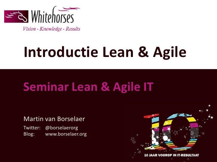 Introductie Lean & AgileSeminar Lean & Agile ITMartin van BorselaerTwitter: @borselaerorgBlog:    www.borselaer.org