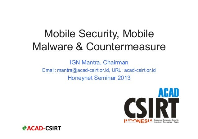 #ACAD-‐CSIRT Mobile Security, MobileMalware & CountermeasureIGN Mantra, ChairmanEmail: mantra@acad-csirt.or.id, URL: ac...