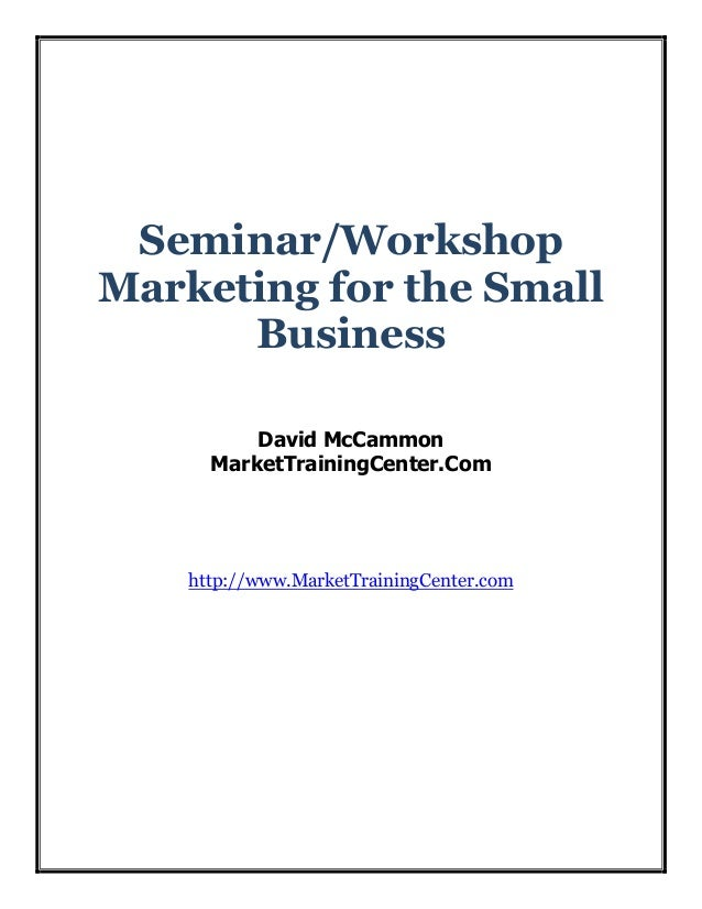 Seminar/Workshop Marketing for the Small Business David McCammon MarketTrainingCenter.Com  http://www.MarketTrainingCenter...